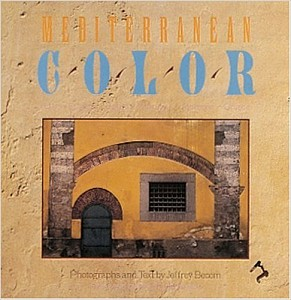 Mediterranean Color: Italy, France , Spain, Portugal, Morocco, Greece, Jeffrey Becom, 1990