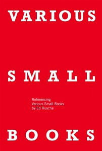 VARIOUS SMALL BOOKS: Referencing Various Small Books by Ed Ruscha , Wendy Burton, 2013
